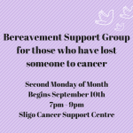 Bereavement Support Group for those who have lost someone with cancerSecond Tuesday of Month 7-9pmSligo Cancer Support Centre (1)
